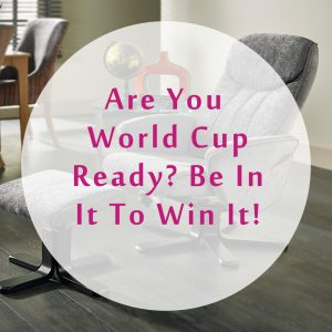 Are you World Cup ready? Be in it to win it!