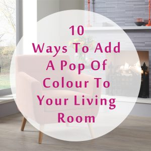 10 Ways To Add A Pop Of Colour To Your Living Room