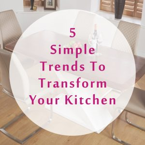 5 Simple Trends To Transform Your Kitchen