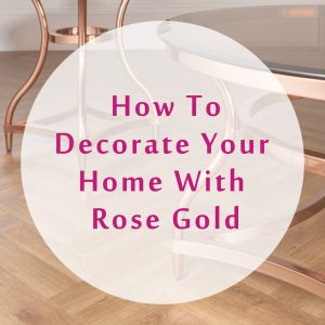 How To Decorate Your Home With Rose Gold