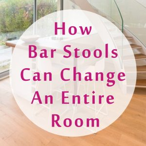 How Bar Stools Can Change An Entire Room