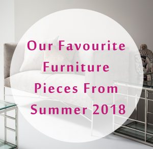 Our Favourite Furniture Pieces From Summer 2018